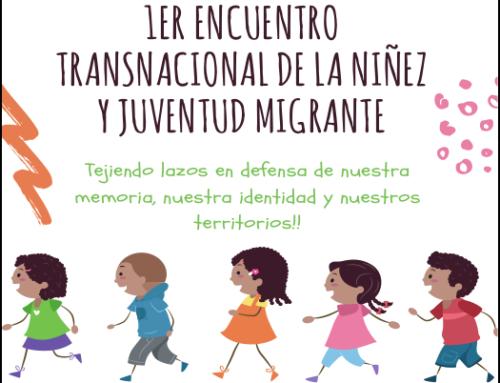 PRIMER ENCUENTRO TRASNACIONAL DE NIÑEZ Y JUVENTUD MIGRANTE